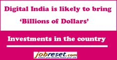 The 'Digital India week' which will be inaugurated by Prime Minister Narendra Modi on July 1, is expected to see investments to the tune of billions of dollars by both foreign and domestic companies and will subsequently generate lakhs of Jobs in India. Read more: http://www.jobreset.com/blog/digital-india-bring-aebillions-dollarsaeinvestments-country/