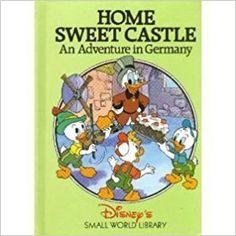 Home Sweet Castle: An Adventure in Germany (Disney's Small World Library): Walt Disney: 9780717282302: Amazon.com: Books
