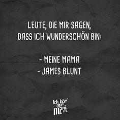 Visual Statements®️ Leute, die mir sagen, dass ich wunderschön bin: Meine Mama, James Blunt. Sprüche / Zitate / Quotes / Ichhörnurmimimi / witzig / lustig / Sarkasmus / Freundschaft / Beziehung / Ironie