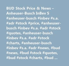 BUD Stock Price & News – Anheuser-Busch InBev S #anheuser-busch #inbev #s.a. #adr #stock #price, #anheuser-busch #inbev #s.a. #adr #stock #quotes, #anheuser-busch #inbev #s.a. #adr #stock #charts, #anheuser-busch #inbev #s.a. #adr #news, #bud #news, #bud #stock #quotes, #bud #stock #charts, #bud #financials, #bud #stock #price, #bud #earnings, #bud #estimates, #bud #price #per #share, #bud #key #stock #data, #bud #shares, #bud #historical #stock #charts…