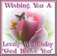 Wishing You A Lovely Wednesday God Bless You good morning wednesday hump day wednesday quotes happy wednesday good morning wednesday wednesday quote happy wednesday quotes wednesday blessings Wednesday Morning Greetings, Wednesday Hump Day, Wednesday Wishes, Happy Wednesday Quotes, Good Morning Wednesday, Wonderful Wednesday, Good Morning Quotes, Happy Quotes, Wacky Wednesday