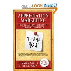 Appreciation Marketing: How to Achieve Greatness Through Gratitude: Tommy Wyatt, Curtis Lewsey: 9781936677078: Amazon.com: Books