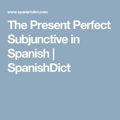 The Present Perfect Subjunctive in Spanish | SpanishDict