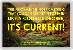 This alignment isn't something that you can maintain forever like a college degree, it's current. *Abraham-Hicks Quotes (AHQ2336) #alignment #estherhicks