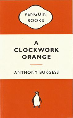 A Clockwork Orange - Anthony Burgess; never read the book...but I own the movie...