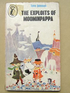 The Exploits of Moominpappa: Described by Himself / Tove Jansson - Children's Literature Collection 839 JAN(EXP) - note by Gabriela: I loved the Moomin books so much as a kid, and I still read them. Moomin Books, Tove Jansson, Children's Literature, Children's Book Illustration, Vintage Books, Book Design, Childrens Books, Book Art, Fairy Tales