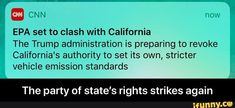 A CNN now EPA set to clash with California The Trump administration is preparing to revoke California's authority to set its own, stricter vehicle emission standards The party of state's rights strikes again - The party of state's rights strikes again - i Funny Car Memes, Car Humor, Funny Relatable Memes, Popular Memes, Vehicle, Give It To Me, Author, California