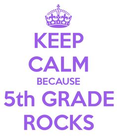 KEEP CALM BECAUSE 5th GRADE ROCKS / use a mustang instead of the crown