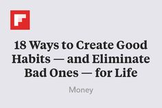 18 Ways to Create Good Habits — and Eliminate Bad Ones — for Life http://flip.it/KP47v