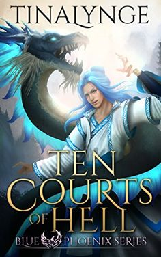 Ten Courts of Hell (Blue Phoenix Book 6) by [Tinalynge] Reading Online, Books Online, Outside World, Pdf Book, Coming Of Age, Fantasy Books, The Life, Reading Lists, Cover