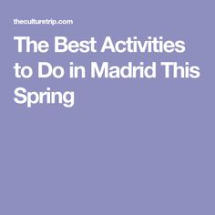 The Best Activities to Do in Madrid This Spring