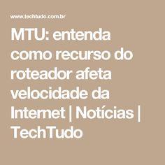 MTU: entenda como recurso do roteador afeta velocidade da Internet | Notícias | TechTudo