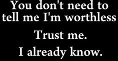 i am worthless quotes Worthless Quotes, I Am Worthless, Sad Quotes, Quotes To Live By, Love Quotes, Never Good Enough, The Ugly Truth, Depression Quotes, I Can Relate