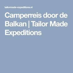 Camperreis door de Balkan | Tailor Made Expeditions
