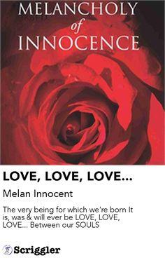 LOVE, LOVE, LOVE... by Melan Innocent https://scriggler.com/detailPost/story/41749