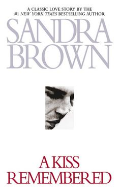 A Kiss Remembered Sandra Brown. Sandra Brown, American Presidents, Open Book, Bestselling Author, Book Worms, Love Story, Books To Read, Kiss, Challenges