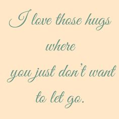 I love those hugs where you just don't want to let go. #‎QuotesYouLove‬ ‪#‎QuoteOfTheDay‬ ‪#‎FeelingLoved‬ ‪#‎Love‬ ‪#‎QuotesOnFeelingLoved‬ ‪#‎QuotesOnLove‬ ‪#‎FeelingLovedQuotes‬ ‪#‎LoveQuotes‬  Visit our website  for text status wallpapers  www.quotesulove.com