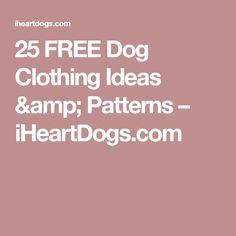25 FREE Dog Clothing Ideas & Patterns – iHeartDogs.com