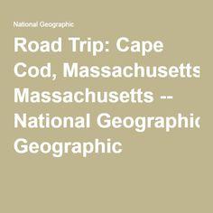 Road Trip: Cape Cod, Massachusetts -- National Geographic
