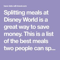 Splitting meals at Disney World is a great way to save money. This is a list of the best meals two people can split or share at all four Disney World Parks.