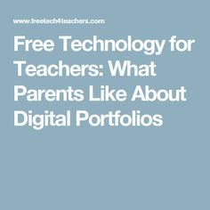 Free Technology for Teachers: What Parents Like About Digital Portfolios