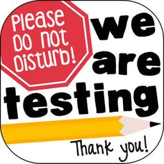FREE testing sign!... Laminated to put on the door!