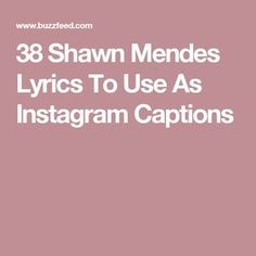 38 Shawn Mendes Lyrics To Use As Instagram Captions