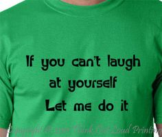 If you can't laugh at yourself  let me do it  funny T shirt  Humor Tee. $11.99, via Etsy.
