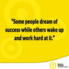 """Some people dream of success while others wake up and work hard at it."""