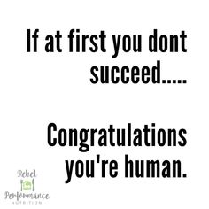 IF AT FIRST YOU DON'T SUCCEED.....CONGRATULATIONS  YOU'RE HUMAN.  In the land of Instagram there seems to be this theme of perseverance and… Nutrition Information, Infographics, Congratulations, Health, Fitness, Instagram, Info Graphics, Health Care, Infographic