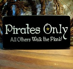 Hey, I found this really awesome Etsy listing at http://www.etsy.com/listing/70667999/pirates-only-wood-sign-primitive-painted