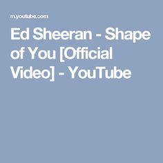 Ed Sheeran - Shape of You [Official Video] - YouTube