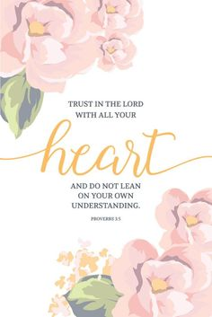 Trust in Yahweh with all your heart, and don't lean on your own understanding. -- Proverbs 3:5