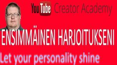 My first video excercise in Youtube creator Academy course - - Let your ...