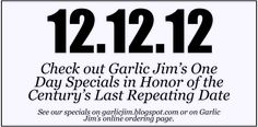 12.12.12 Specials at Garlic Jim's TODAY