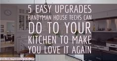 5 Easy Upgrades Handyman House Techs Can Do to Your Kitchen toMake You Love it Again