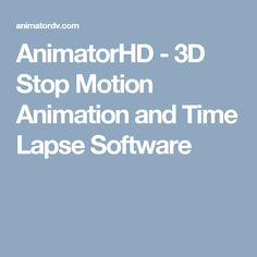 AnimatorHD - 3D Stop Motion Animation and Time Lapse Software