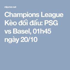 Champions League Kèo đối đấu: PSG vs Basel, 01h45 ngày 20/10