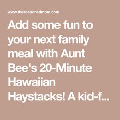 Add some fun to your next family meal with Aunt Bee's 20-Minute Hawaiian Haystacks! A kid-friendly, healthy and easy dinner recipe!