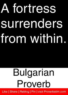 A fortress surrenders from within. - Bulgarian Proverb #proverbs #quotes