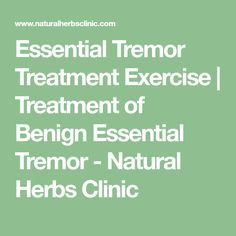 Essential Tremor Treatment Exercise | Treatment of Benign Essential Tremor - Natural Herbs Clinic