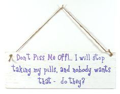 Dont P*ss Me Off Wood Sign Plaque Hand Lettered Primitive Humor Stop Pills Fun #etsy #etsyretwt