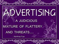 Advertising a judicious mixture of flattery and threats.