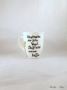 Tasse mit früher Vogel Spruch auf edler Kaffee Tasse, witzige Tasse mit handgemalten Vogel und Spruch:  ♥ Hauptsache der frühe Vogel säuft nicht meinen Kaffee ♥   Die Tasse ist mit Liebe handgemalt...