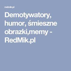 Demotywatory, humor, śmieszne obrazki,memy - RedMik.pl Humor, Humour, Funny Photos, Funny Humor, Comedy, Lifting Humor, Jokes