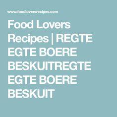 Food Lovers Recipes | REGTE EGTE BOERE BESKUITREGTE EGTE BOERE BESKUIT