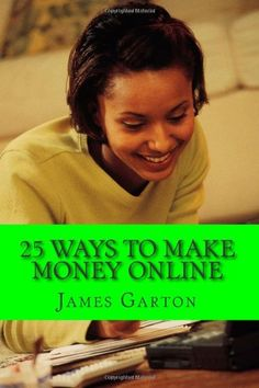 25 Ways to Make Money Online: Your Complete Guide to Legitimate Online Jobs and Opportunities That Allow You to Work From Home And Earn A Paycheck $7.35