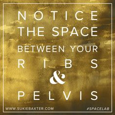 Notice the space between your ribs and pelvis.  A little #SpaceLab wisdom to remind you that how you move your body is how you move through life.