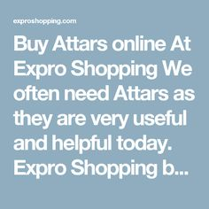 Buy Attars online At Expro Shopping  We often need Attars as they are very useful and helpful today. Expro Shopping brings to you a diverse collection ofAttars at one place at best price.    Shop Online for All Types of Attars  You will come across best price Attars, Best deals of all types Attars with cash on delivery and fast shipment options.    Keywords for best search – Attars  The ideal keywords to search these products can be attar online, attar perfume, attar perfume online, buy…