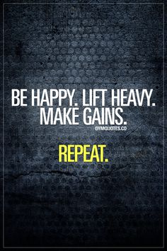 Be happy. Lift heavy. Make gains. Repeat. Lifting heavy and making gains. Over and over. The life of a gym junkie. #behappy #liftheavy #makegains #gymjunkie